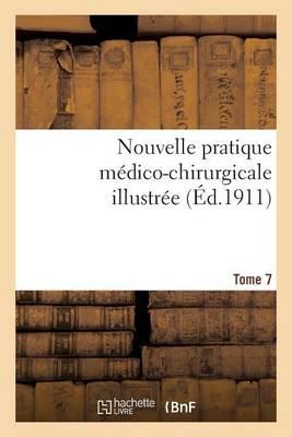 Nouvelle Pratique M�dico-Chirurgicale Illustr�e. Tome 7 - Sciences (Paperback)