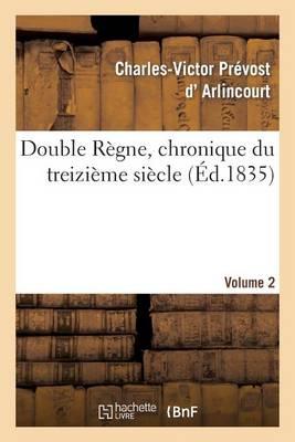 Double R�gne, Chronique Du Treizi�me Si�cle. Volume 2 - Litterature (Paperback)