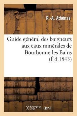 Guide G�n�ral Des Baigneurs Aux Eaux Min�rales de Bourbonne-Les-Bains (Paperback)