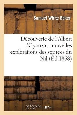 Decouverte de L'Albert N' Yanza: Nouvelles Explorations Des Sources Du Nil - Histoire (Paperback)