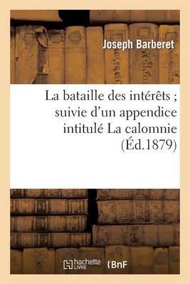 La Bataille Des Int�r�ts Suivie d'Un Appendice Intitul� La Calomnie - Sciences Sociales (Paperback)