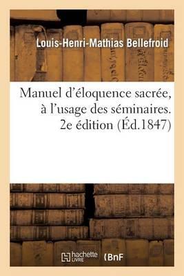 Manuel d'�loquence Sacr�e, � l'Usage Des S�minaires Et de Ceux Qui Commencent � Exercer - Langues (Paperback)