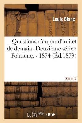 Questions d'Aujourd'hui Et de Demain. Deuxi�me S�rie: Politique. - 1874 - Sciences Sociales (Paperback)