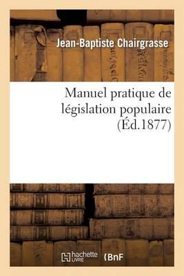Manuel Pratique de L�gislation Populaire - Sciences Sociales (Paperback)