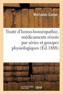 Trait� d'Homo-Homoeopathie, M�dicaments R�unis Par S�ries Et Groupes Physiologiques - Sciences (Paperback)