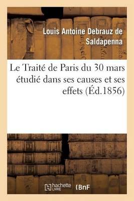 Le Trait� de Paris Du 30 Mars �tudi� Dans Ses Causes Et Ses Effets, Avec Un Appendice Renfermant - Histoire (Paperback)