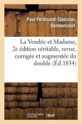 La Vendee Et Madame, 2e Edition Veritable, Revue, Corrigee Et Augmentee Du Double - Litterature (Paperback)