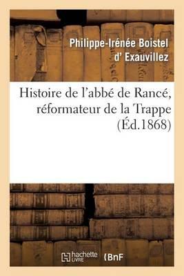 Histoire de l'Abb� de Ranc�, R�formateur de la Trappe - Histoire (Paperback)