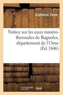 Notice Sur Les Eaux Min ro-Thermales de Bagnoles, D partement de l'Orne - Sciences (Paperback)