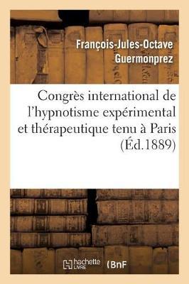 Congr�s International de l'Hypnotisme Exp�rimental Et Th�rapeutique Tenu � Paris - Litterature (Paperback)