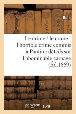Le Crime ! Le Crime ! l'Horrible Crime Commis � Pantin - Litterature (Paperback)