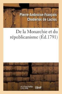 de la Monarchie Et Du R�publicanisme - Ga(c)Na(c)Ralita(c)S (Paperback)