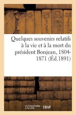 Quelques Souvenirs Relatifs � La Vie Et � La Mort Du Pr�sident Bonjean, 1804-1871 - Litterature (Paperback)