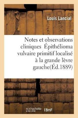 Notes Et Observations Cliniques �pith�lioma Vulvaire Primitif Localis� � La Grande L�vre Gauche - Sciences (Paperback)