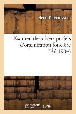 Examen Des Divers Projets d'Organisation Fonci�re Imp�t Sur Le Revenu Des Propri�t�s - Sciences Sociales (Paperback)
