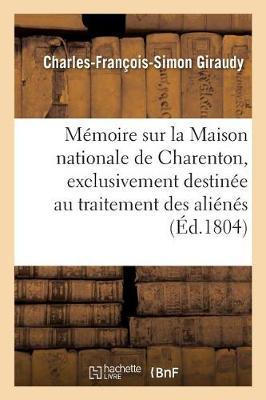 M�moire Sur La Maison Nationale de Charenton, Exclusivement Destin�e Au Traitement Des Ali�n�s - Sciences (Paperback)