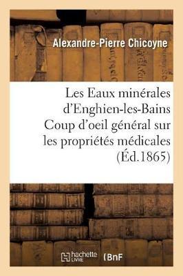 Les Eaux Min�rales d'Enghien-Les-Bains Coup d'Oeil G�n�ral Sur Les Propri�t�s M�dicales - Sciences (Paperback)