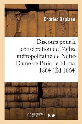 Discours Pour La Cons�cration de l'�glise M�tropolitaine de Notre-Dame de Paris - Litterature (Paperback)