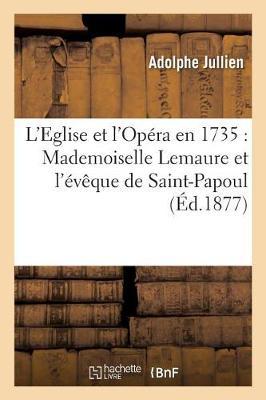 L'Eglise Et l'Op�ra En 1735: Mademoiselle Lemaure Et l'�v�que de Saint-Papoul - Religion (Paperback)
