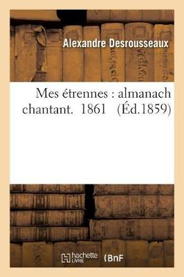 Mes �trennes: Almanach Chantant. 1861 - Litterature (Paperback)