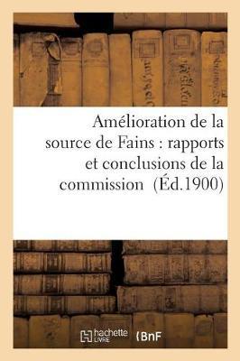 Am�lioration de la Source de Fains: Rapports Et Conclusions de la Commission - Sciences (Paperback)