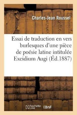 Essai de Traduction En Vers Burlesques d'Une Pi�ce de Po�sie Latine Intitul�e Excidium Augi - Litterature (Paperback)