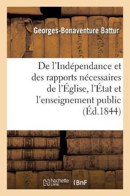 de l'Ind�pendance Et Des Rapports N�cessaires de l'�glise, de l'�tat Et de l'Enseignement Public - Litterature (Paperback)