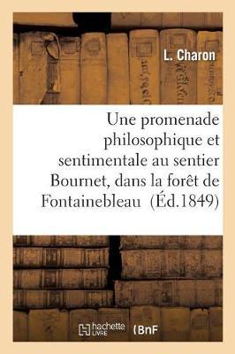 Une Promenade Philosophique Et Sentimentale Au Sentier Bournet, Dans La For�t de Fontainebleau - Litterature (Paperback)