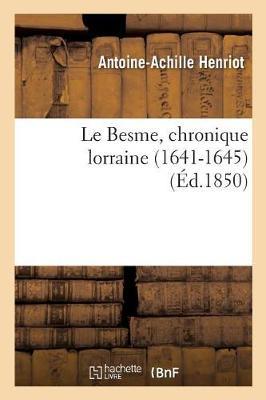 Le Besme, Chronique Lorraine 1641-1645 Par Ant.-Achille Henriot - Litterature (Paperback)