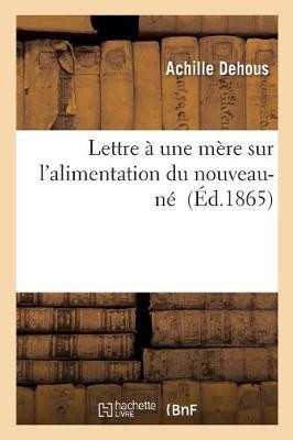 Lettre � Une M�re Sur l'Alimentation Du Nouveau-N� - Sciences (Paperback)