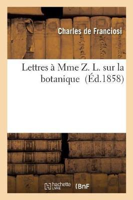 Lettres � Mme Z. L. Sur La Botanique - Sciences (Paperback)
