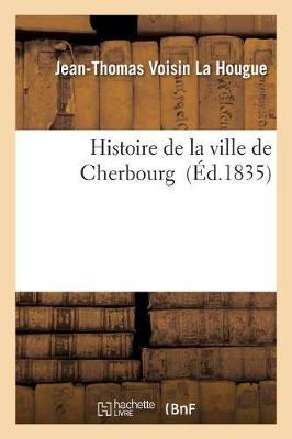 Histoire de la Ville de Cherbourg - Histoire (Paperback)