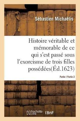 Histoire V�ritable Et M�morable de l'Exorcisme de Trois Filles Poss�d�es Partie2 - Histoire (Paperback)