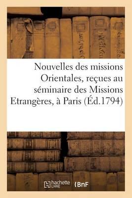 Nouvelles Des Missions Orientales, Recues Au Seminaire Des Missions Etrangeres, a Paris: , En 1782, 1791, 1792... - Histoire (Paperback)