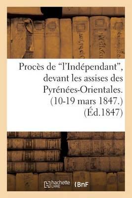 Proc�s de 'l'ind�pendant', Devant Les Assises Des Pyr�n�es-Orientales. (10-19 Mars 1847.) - Histoire (Paperback)
