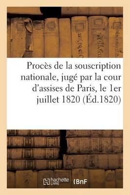 Proc�s de la Souscription Nationale, Jug� Par La Cour d'Assises de Paris, Le 1er Juillet 1820 - Histoire (Paperback)