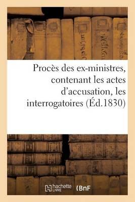 Proc�s Des Ex-Ministres, Contenant Les Actes d'Accusation, Les Interrogatoires, Les D�positions - Histoire (Paperback)