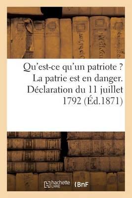Qu'est-Ce Qu'un Patriote ? La Patrie Est En Danger. D�claration Du 11 Juillet 1792 - Litterature (Paperback)