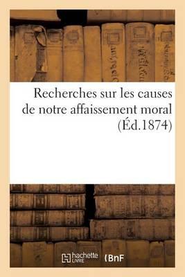 Recherches Sur Les Causes de Notre Affaissement Moral - Sciences Sociales (Paperback)