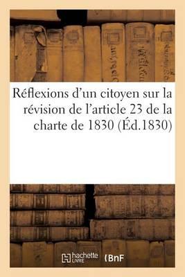 R�flexions d'Un Citoyen Sur La R�vision de l'Article 23 de la Charte de 1830 - Histoire (Paperback)