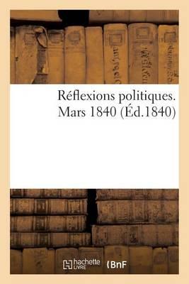 R�flexions Politiques. Mars 1840 - Sciences Sociales (Paperback)