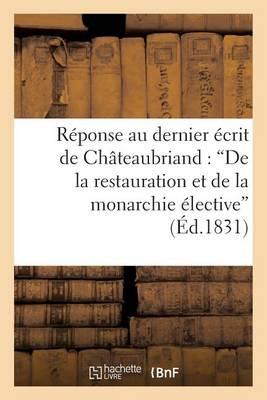 R�ponse Au Dernier �crit de M. de Ch�teaubriand: 'de La Restauration Et de la Monarchie �lective' - Litterature (Paperback)