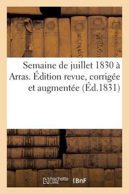 Semaine de Juillet 1830 � Arras. �dition Revue, Corrig�e Et Augment�e - Litterature (Paperback)