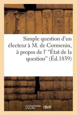 Simple Question d'Un �lecteur � M. de Cormenin, � Propos de l''�tat de la Question' - Sciences Sociales (Paperback)