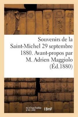Souvenirs de la Saint-Michel 29 Septembre 1880. Avant-Propos Par M. Adrien Maggiolo - Histoire (Paperback)