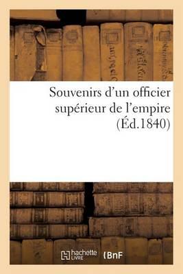 Souvenirs D'Un Officier Superieur de L'Empire - Histoire (Paperback)