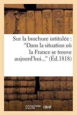 Sur La Brochure Intitul�e: 'dans La Situation O� La France Se Trouve Aujourd'hui, Convient-Il - Litterature (Paperback)