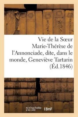 Vie de la Soeur Marie-Th�r�se de l'Annonciade, Dite, Dans Le Monde, Genevi�ve Tartarin - Histoire (Paperback)
