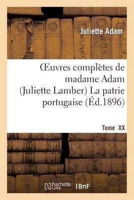 Oeuvres Completes de Madamme Adam (Juliette Lamber). Tome XX, La Patrie Portugaise: : Souvenirs Personnels - Litterature (Paperback)