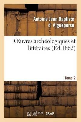 Oeuvres Arch ologiques Et Litt raires de A.-J.-B. d'Aigueperse. Tome 2 - Litterature (Paperback)